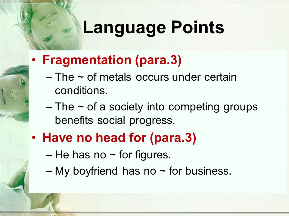 Language Points Fragmentation (para.3) –The ~ of metals occurs under certain conditions.