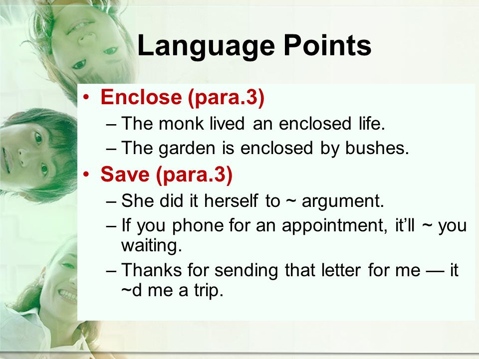 Language Points Enclose (para.3) –The monk lived an enclosed life.
