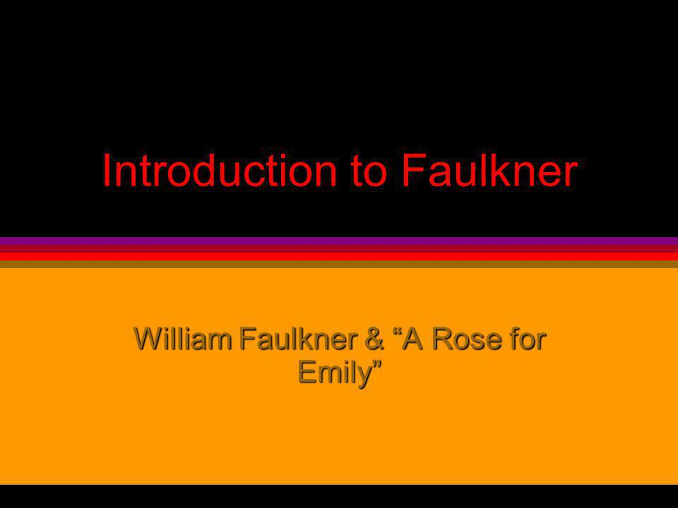 Contents l Faulkner biography l A Rose for Miss Emily discussion l tableau