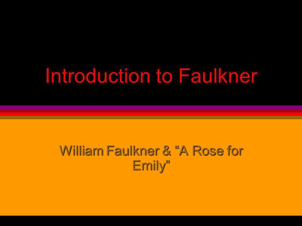 Introduction to Faulkner William Faulkner & A Rose for Emily