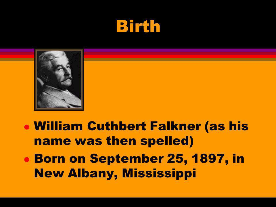 Birth l William Cuthbert Falkner (as his name was then spelled) l Born on September 25, 1897, in New Albany, Mississippi