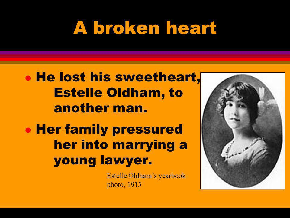 A broken heart l He lost his sweetheart, Estelle Oldham, to another man. l Her family pressured her into marrying a young lawyer. Estelle Oldhams year