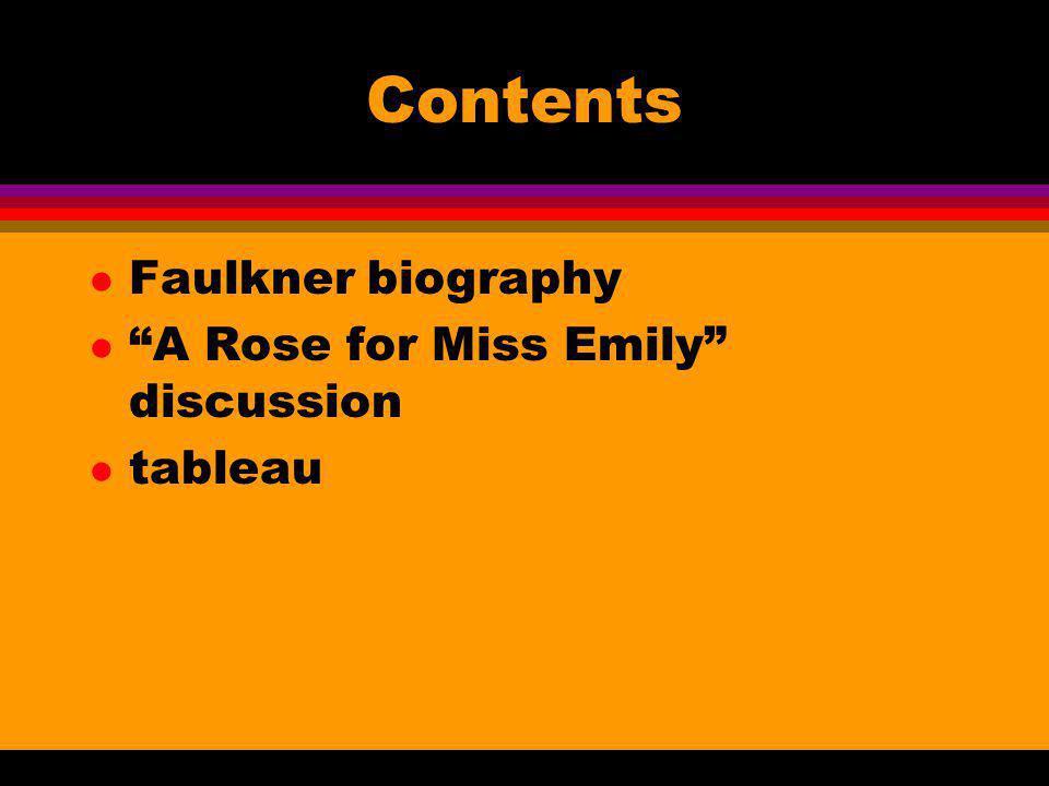 Contents l Faulkner biography l A Rose for Miss Emily discussion l tableau