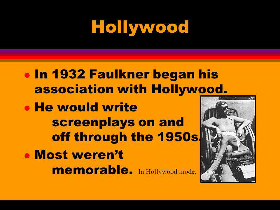 Hollywood l In 1932 Faulkner began his association with Hollywood. l He would write screenplays on and off through the 1950s. l Most werent memorable.