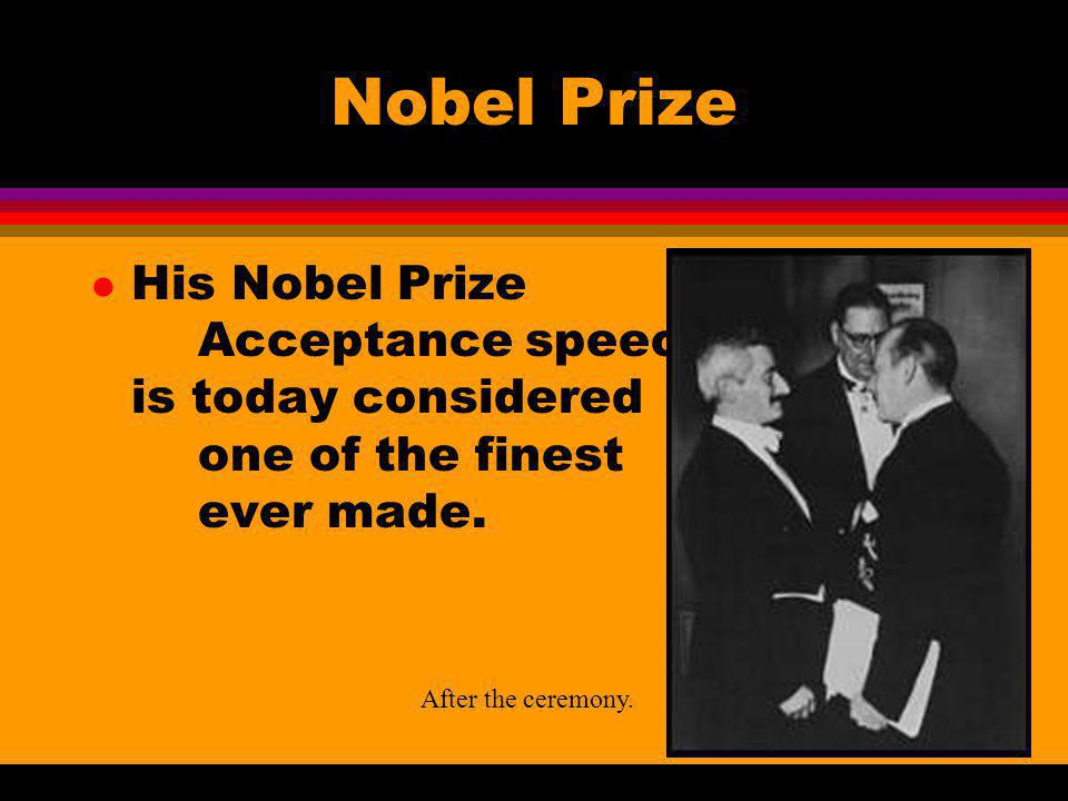 Nobel Prize l His Nobel Prize Acceptance speech is today considered one of the finest ever made. After the ceremony.
