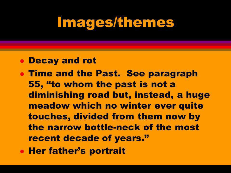 Images/themes l Decay and rot l Time and the Past. See paragraph 55, to whom the past is not a diminishing road but, instead, a huge meadow which no w