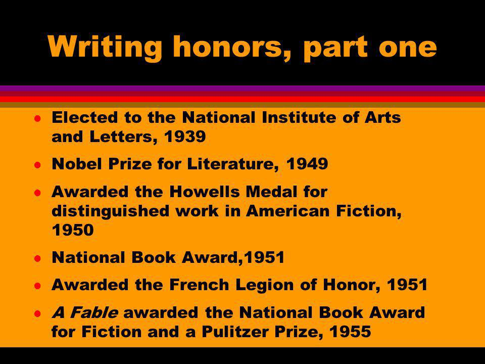 Writing honors, part one l Elected to the National Institute of Arts and Letters, 1939 l Nobel Prize for Literature, 1949 l Awarded the Howells Medal