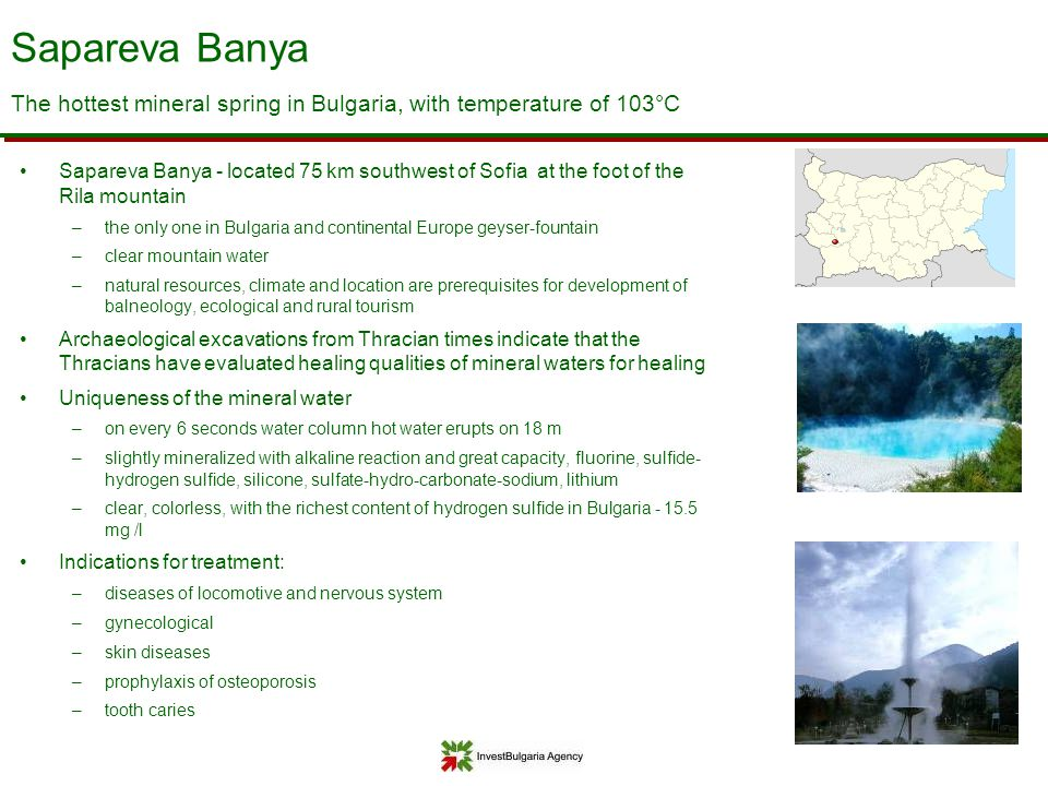 Sapareva Banya - located 75 km southwest of Sofia at the foot of the Rila mountain –the only one in Bulgaria and continental Europe geyser-fountain –c