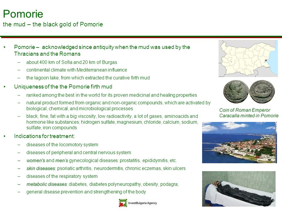 Pomorie – acknowledged since antiquity when the mud was used by the Thracians and the Romans –about 400 km of Sofia and 20 km of Burgas –continental c