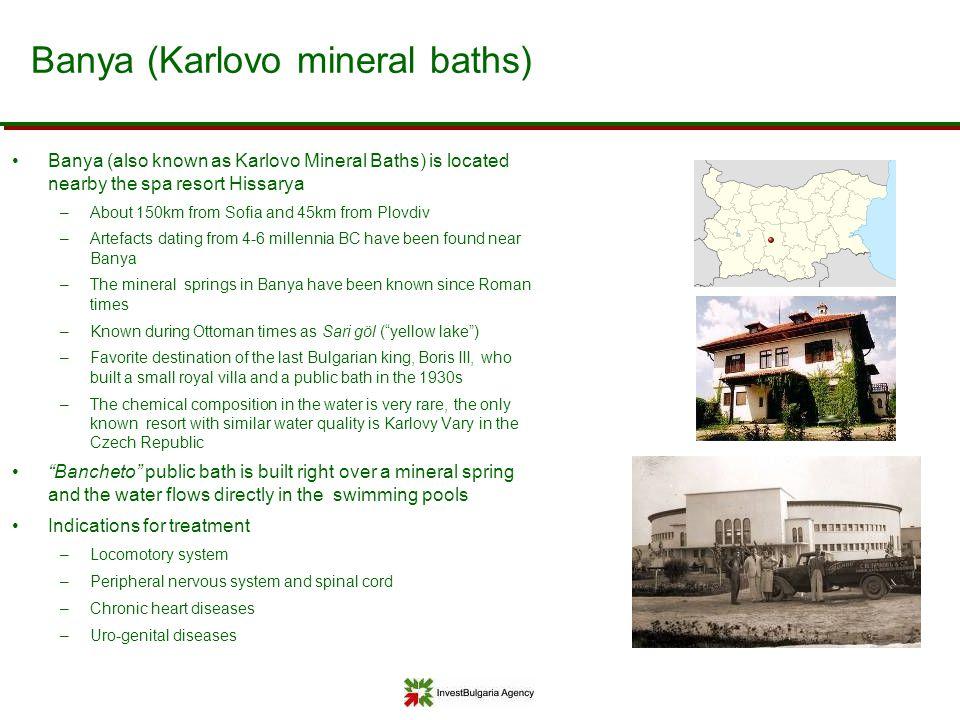 Banya (Karlovo mineral baths) Banya (also known as Karlovo Mineral Baths) is located nearby the spa resort Hissarya –About 150km from Sofia and 45km f