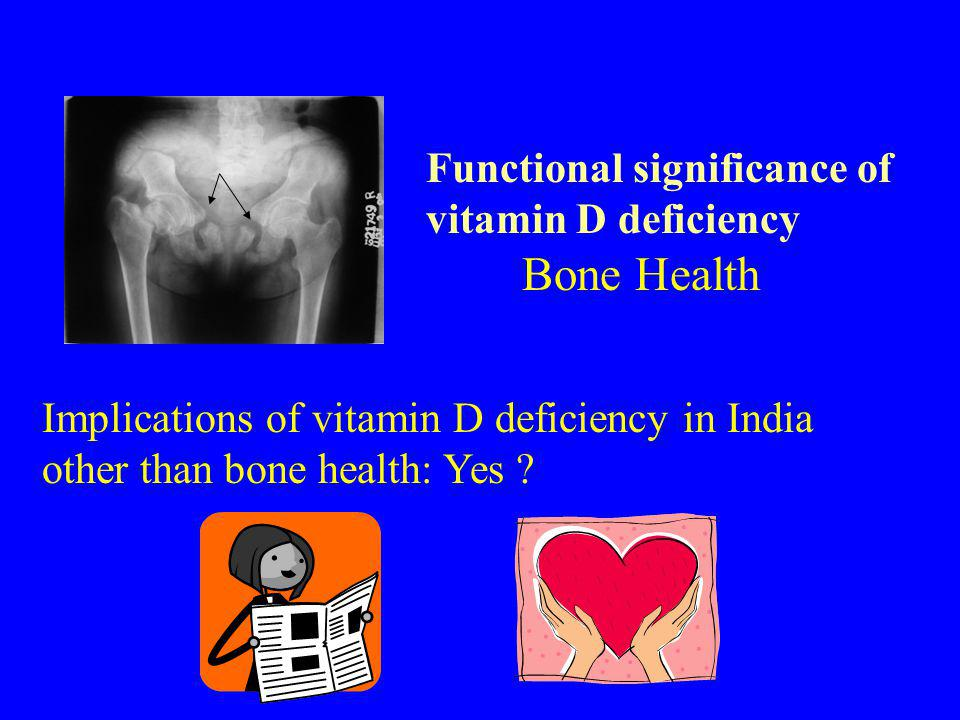 Functional significance of vitamin D deficiency Bone Health Implications of vitamin D deficiency in India other than bone health: Yes ?