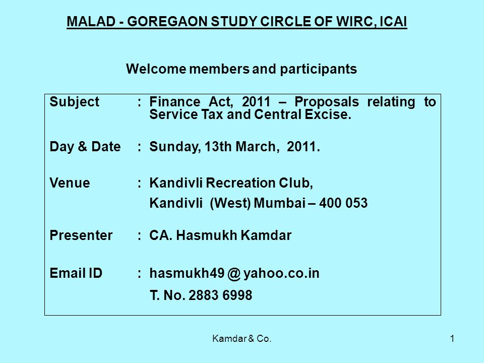 Kamdar & Co.1 MALAD - GOREGAON STUDY CIRCLE OF WIRC, ICAI Welcome members and participants Subject : Finance Act, 2011 – Proposals relating to Service Tax and Central Excise.