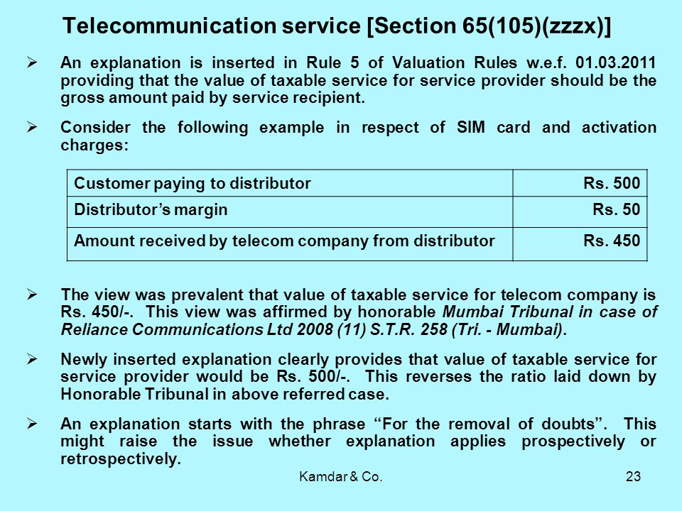 Kamdar & Co.23 Telecommunication service [Section 65(105)(zzzx)] An explanation is inserted in Rule 5 of Valuation Rules w.e.f.