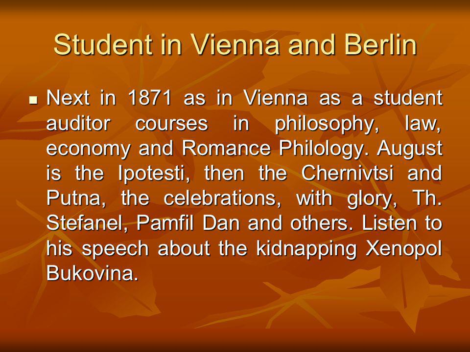 Student in Vienna and Berlin Next in 1871 as in Vienna as a student auditor courses in philosophy, law, economy and Romance Philology.