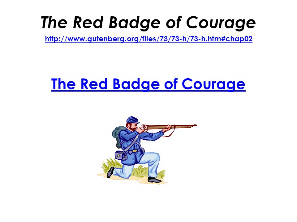 The Red Badge of Courage http://www.gutenberg.org/files/73/73-h/73-h.htm#chap02 http://www.gutenberg.org/files/73/73-h/73-h.htm#chap02 The Red Badge o