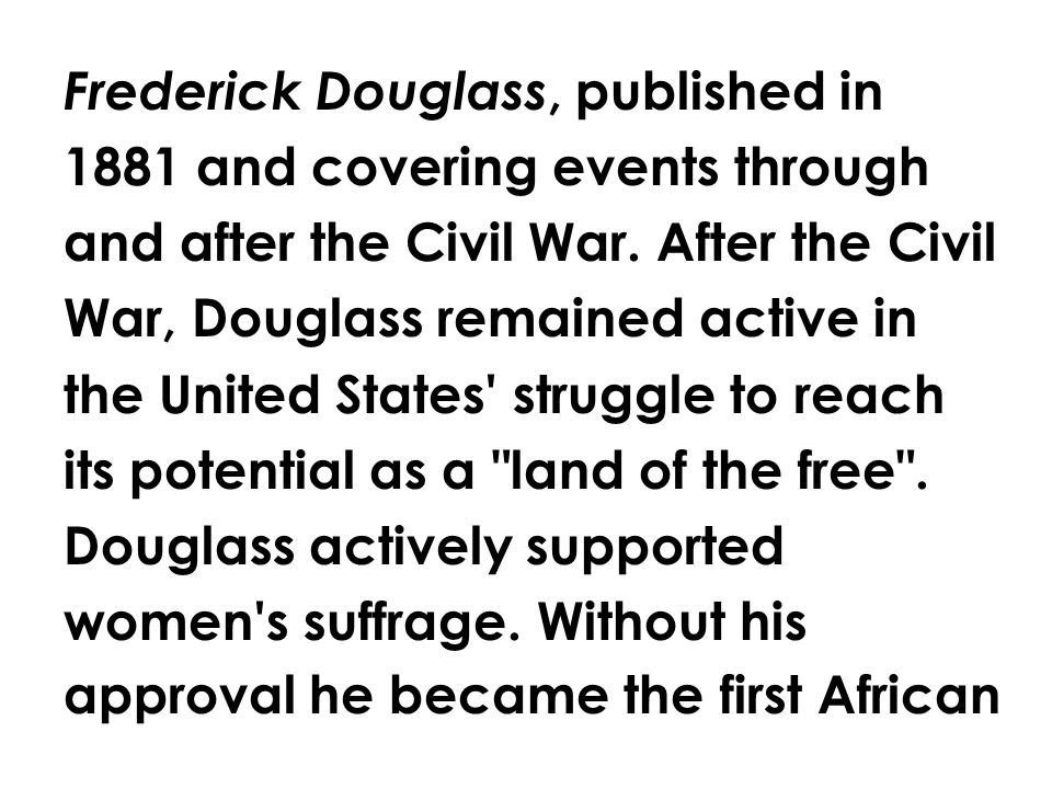 Frederick Douglass, published in 1881 and covering events through and after the Civil War.