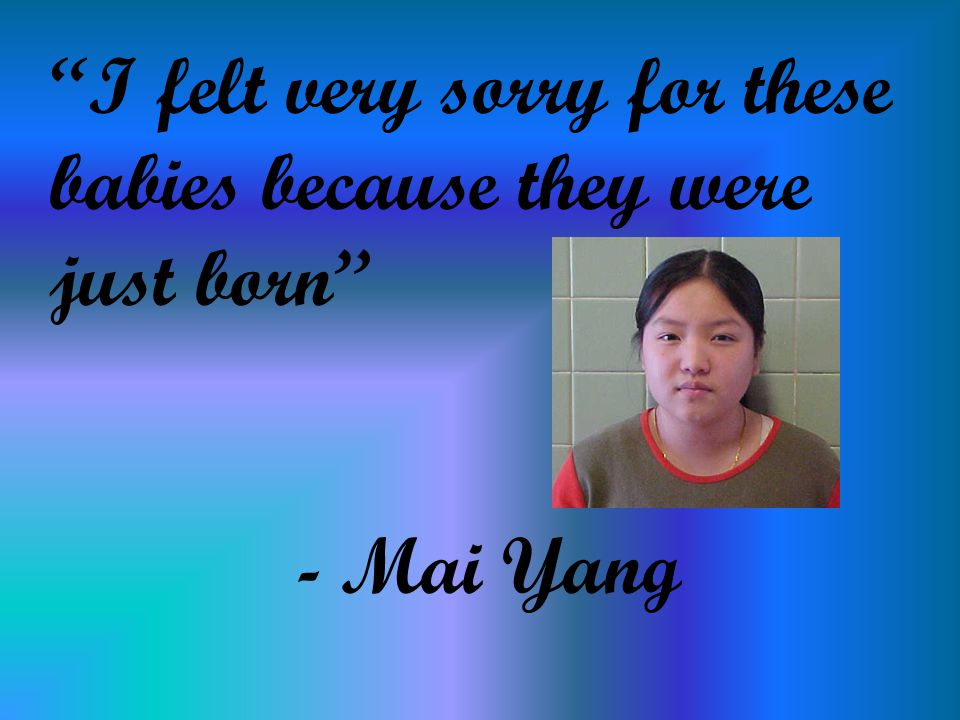 I felt very sorry for these babies because they were just born - Mai Yang