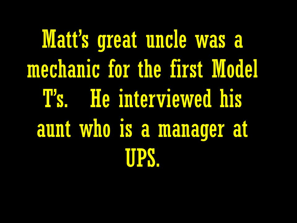 Matts great uncle was a mechanic for the first Model Ts.