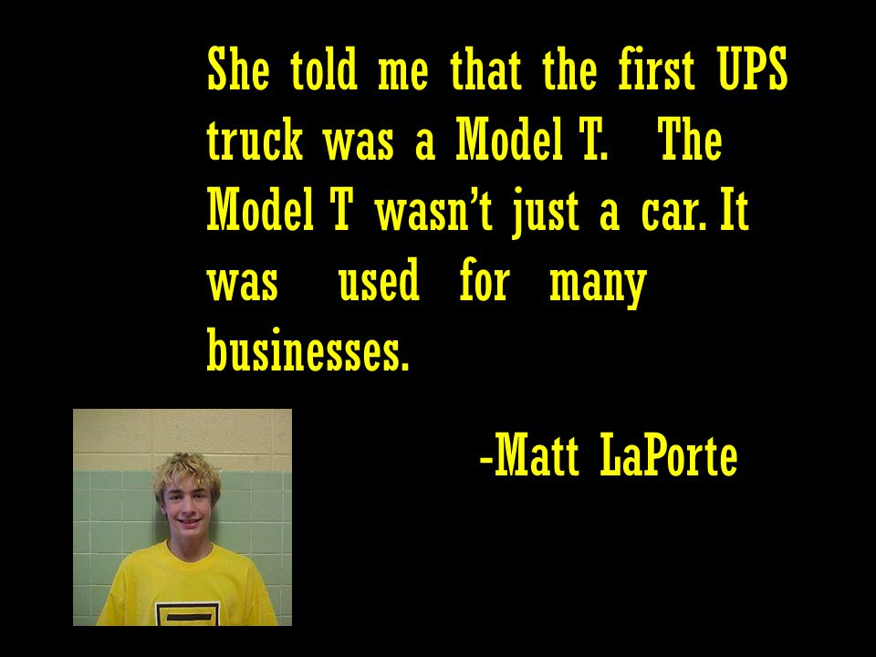 She told me that the first UPS truck was a Model T.