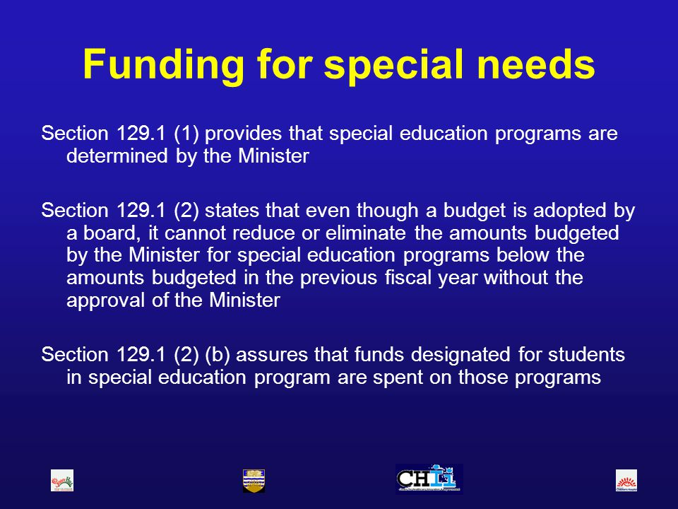 Funding for special needs Section 129.1 (1) provides that special education programs are determined by the Minister Section 129.1 (2) states that even