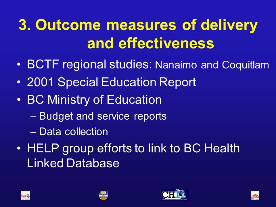 3. Outcome measures of delivery and effectiveness BCTF regional studies: Nanaimo and Coquitlam 2001 Special Education Report BC Ministry of Education
