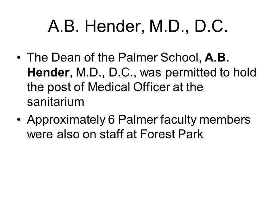 A.B.Hender, M.D., D.C. The Dean of the Palmer School, A.B.