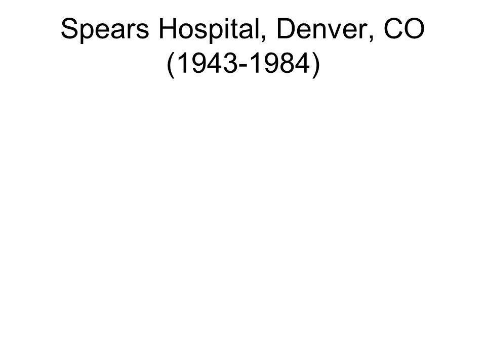 Spears Hospital, Denver, CO (1943-1984)
