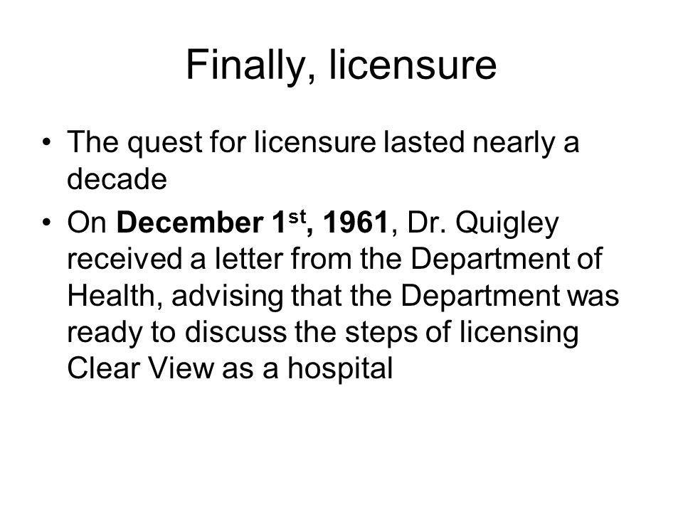 Finally, licensure The quest for licensure lasted nearly a decade On December 1 st, 1961, Dr.