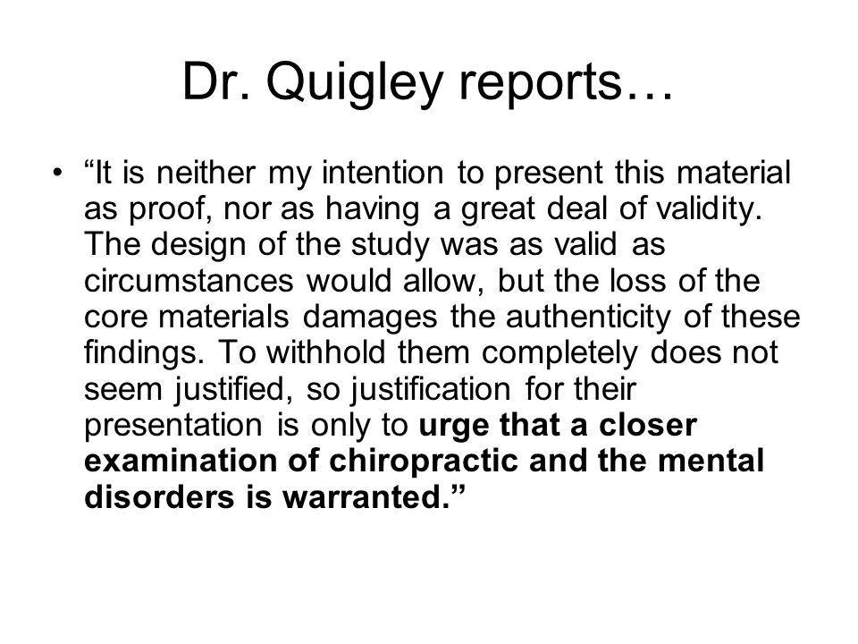 Dr. Quigley reports… It is neither my intention to present this material as proof, nor as having a great deal of validity. The design of the study was