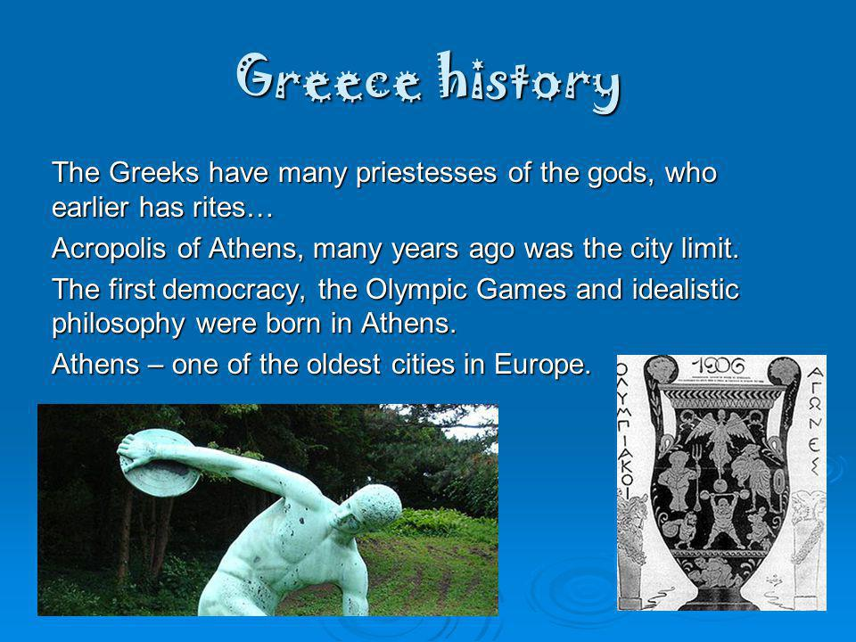 Greece history The Greeks have many priestesses of the gods, who earlier has rites… Acropolis of Athens, many years ago was the city limit.
