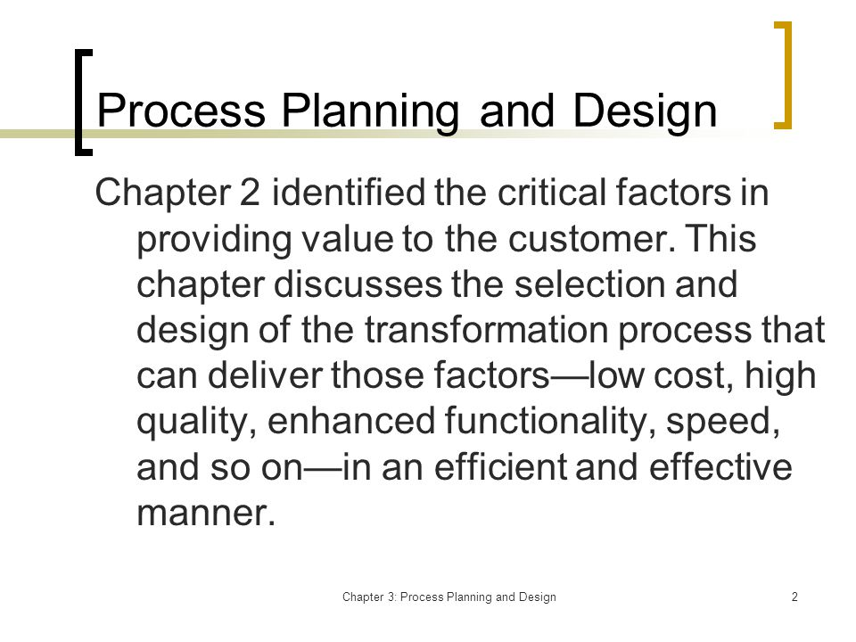 Chapter 3: Process Planning and Design23 Advantages of the Flow Shop Low unit cost specialized high volume equipment bulk purchasing lower labor rates low in-process inventories simplified managerial control