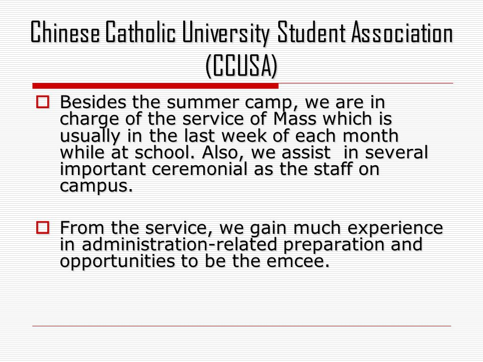 Chinese Catholic University Student Association (CCUSA) Besides the summer camp, we are in charge of the service of Mass which is usually in the last week of each month while at school.