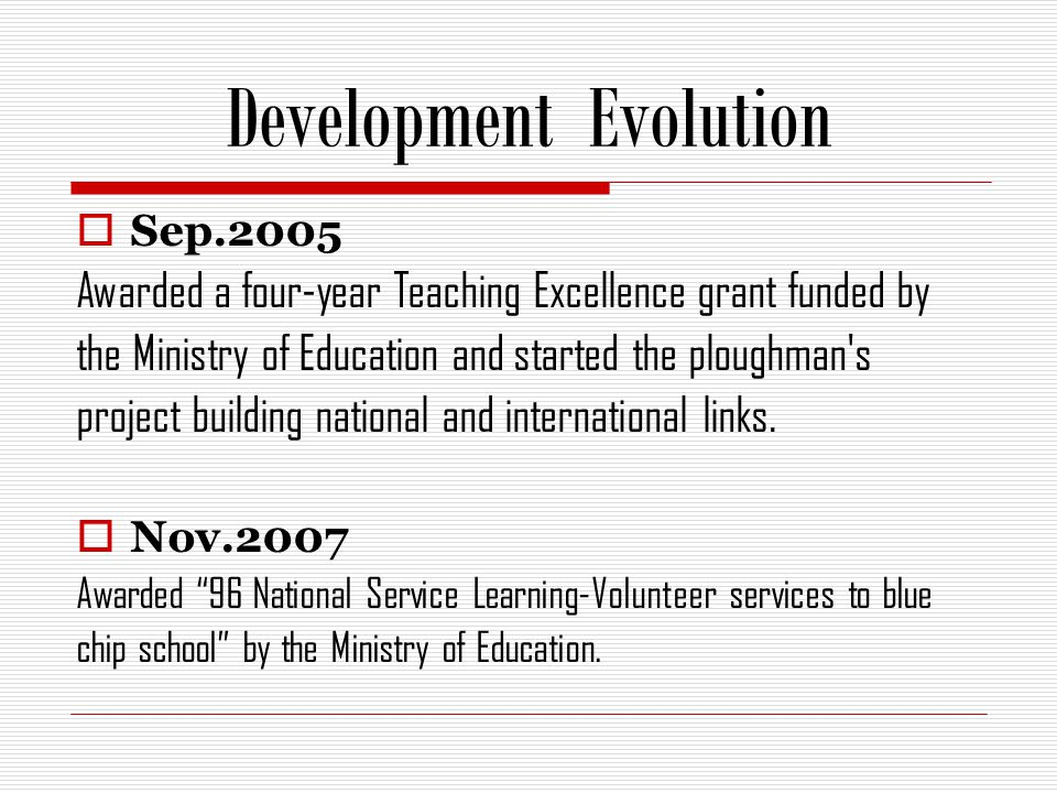 Development Evolution Dec.2007 The first time that Service-Learning program project get the donation from Deutsche Bank 5000,000 for 5 years.