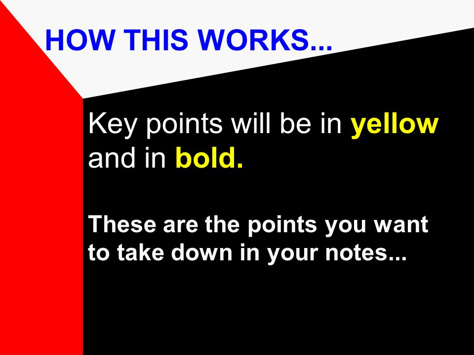 HOW THIS WORKS...Key points will be in yellow and in bold.