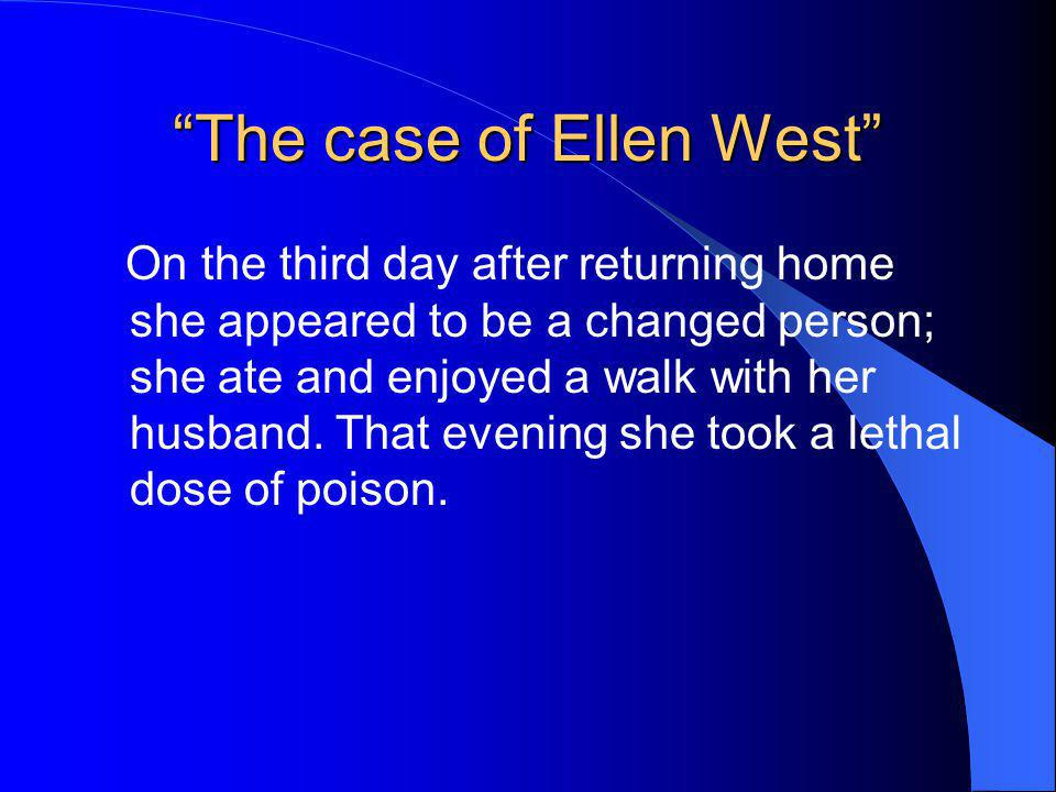 The case of Ellen West On the third day after returning home she appeared to be a changed person; she ate and enjoyed a walk with her husband. That ev
