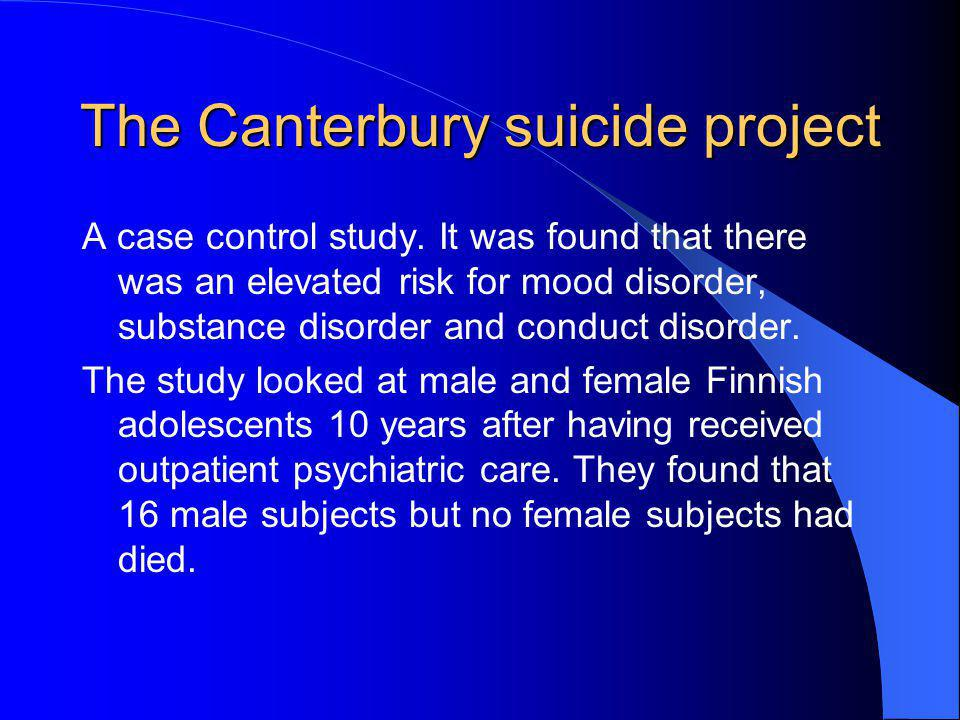 The Canterbury suicide project A case control study. It was found that there was an elevated risk for mood disorder, substance disorder and conduct di