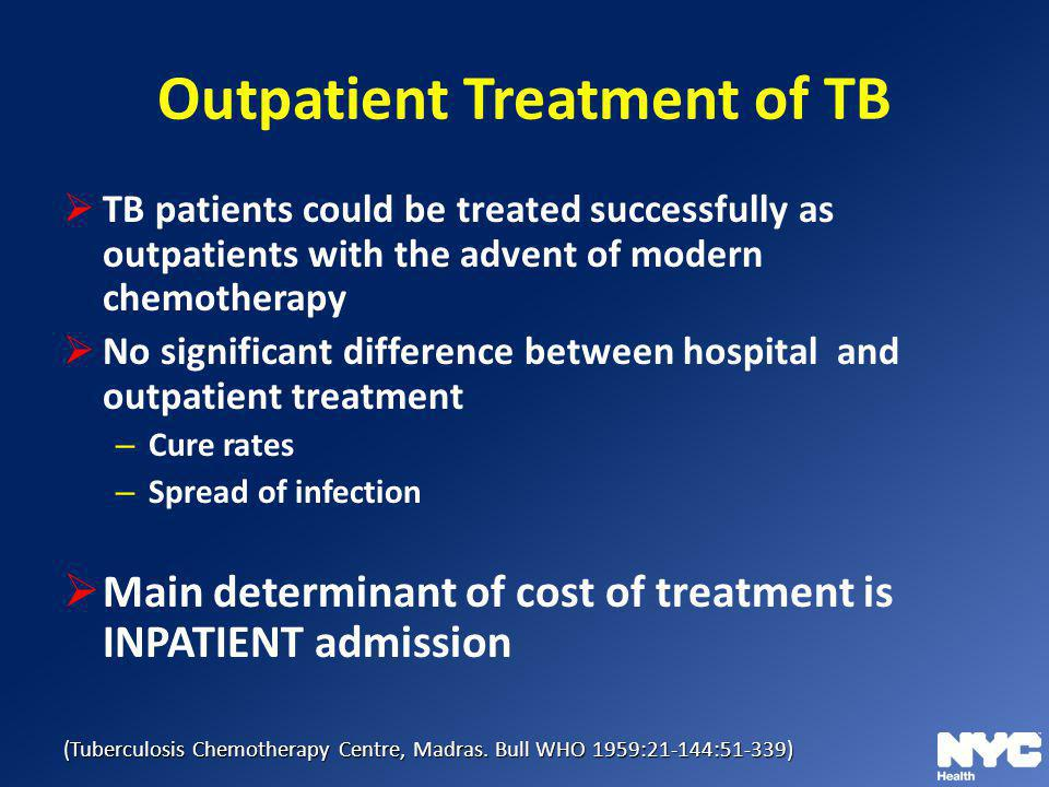 Outpatient Treatment of TB TB patients could be treated successfully as outpatients with the advent of modern chemotherapy No significant difference b