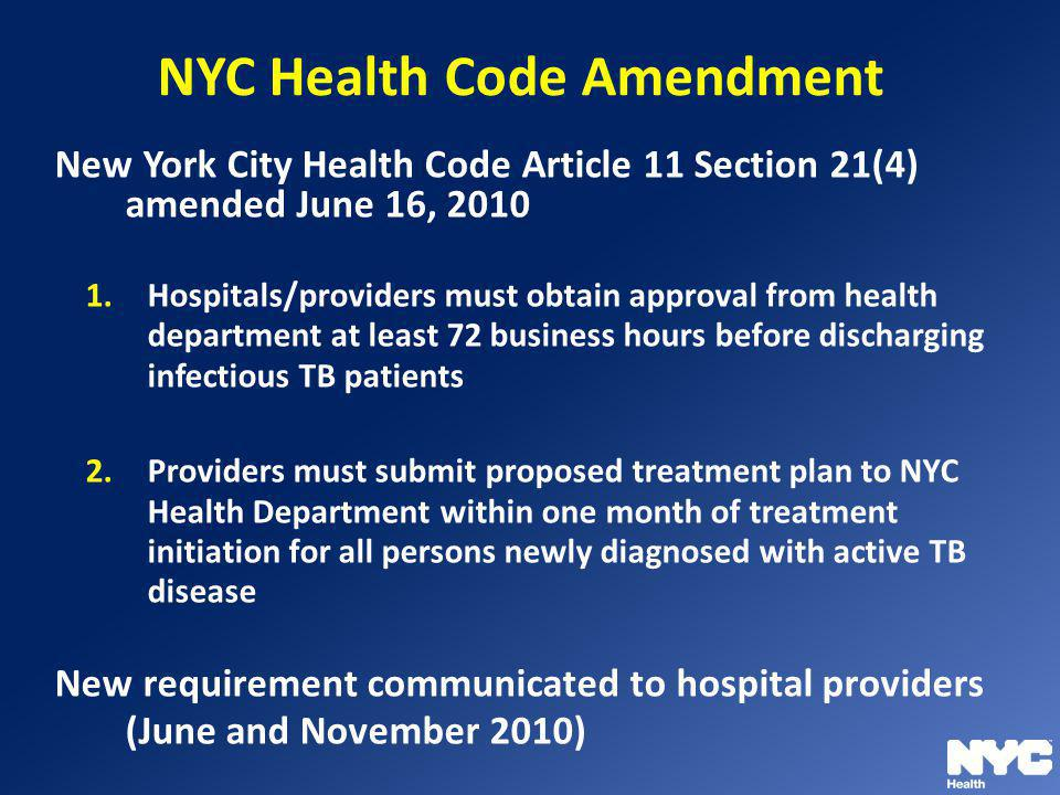 NYC Health Code Amendment New York City Health Code Article 11 Section 21(4) amended June 16, 2010 1.Hospitals/providers must obtain approval from hea
