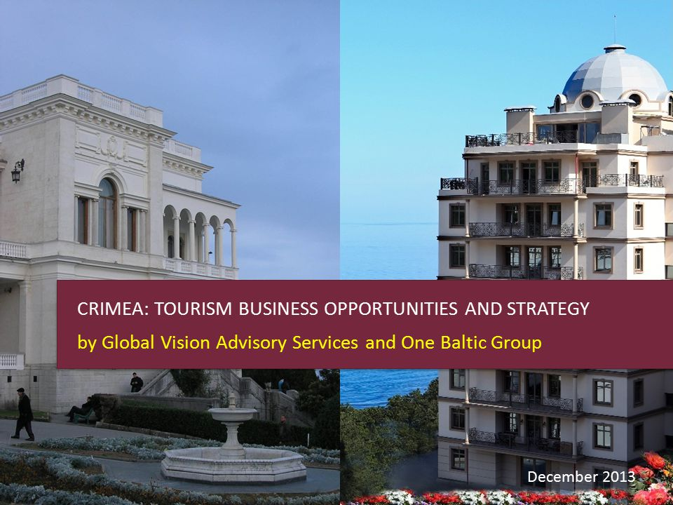 CRIMEA: TOURISM BUSINESS OPPORTUNITIES AND STRATEGY by Global Vision Advisory Services and One Baltic Group December 2013