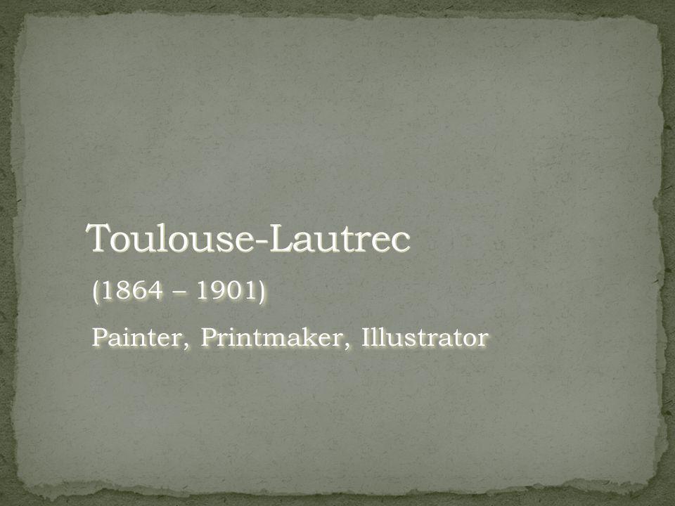 (1864 – 1901) Painter, Printmaker, Illustrator (1864 – 1901) Painter, Printmaker, Illustrator