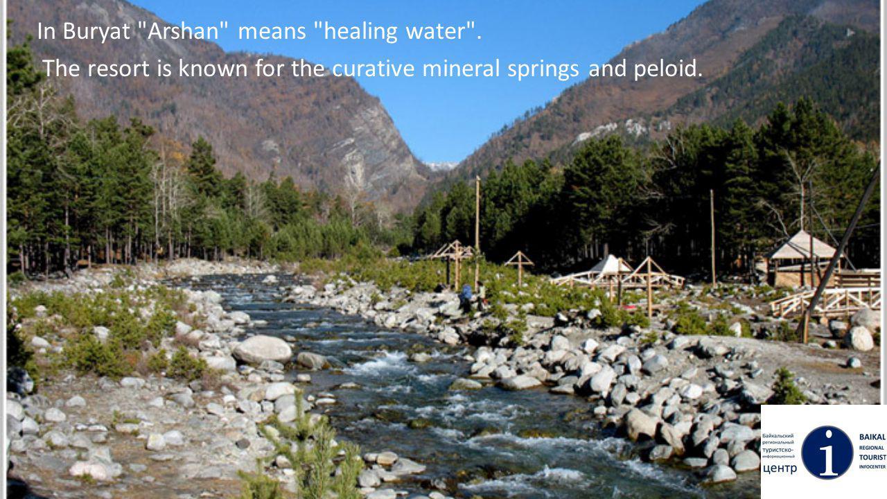 In Buryat Arshan means healing water .
