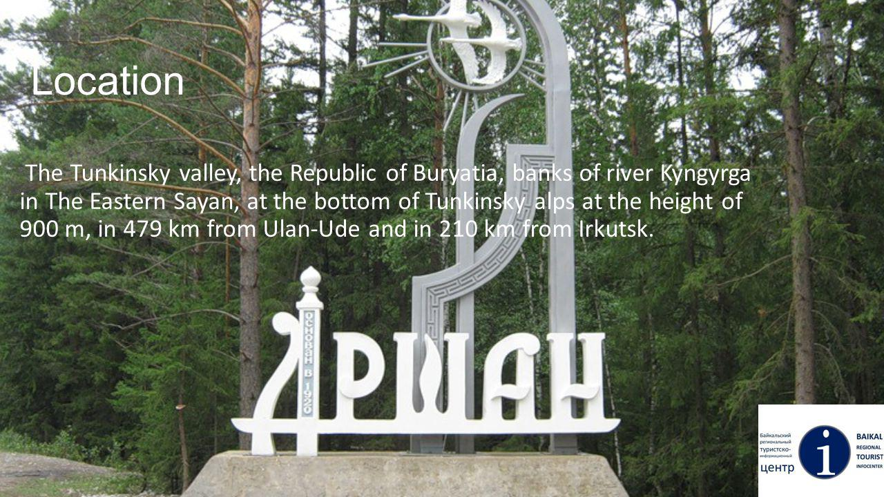 Location The Tunkinsky valley, the Republic of Buryatia, banks of river Kyngyrga in The Eastern Sayan, at the bottom of Tunkinsky alps at the height of 900 m, in 479 km from Ulan-Ude and in 210 km from Irkutsk.