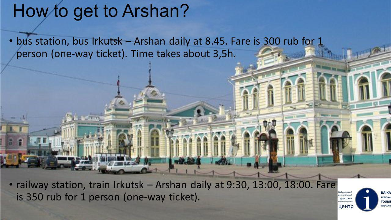 How to get to Arshan. bus station, bus Irkutsk – Arshan daily at 8.45.