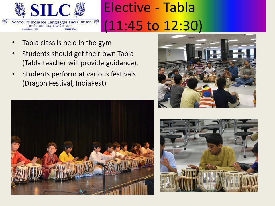 Elective - Tabla (11:45 to 12:30) Tabla class is held in the gym Students should get their own Tabla (Tabla teacher will provide guidance).