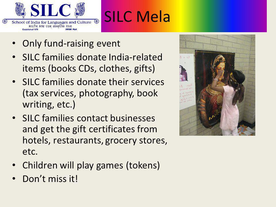 SILC Mela Only fund-raising event SILC families donate India-related items (books CDs, clothes, gifts) SILC families donate their services (tax services, photography, book writing, etc.) SILC families contact businesses and get the gift certificates from hotels, restaurants, grocery stores, etc.
