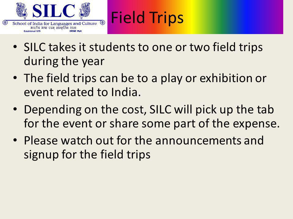 Field Trips SILC takes it students to one or two field trips during the year The field trips can be to a play or exhibition or event related to India.