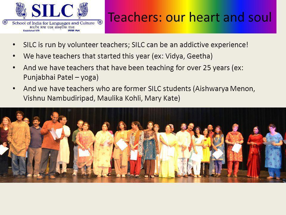 Teachers: our heart and soul SILC is run by volunteer teachers; SILC can be an addictive experience.
