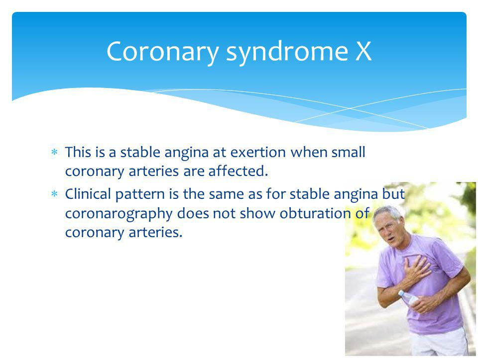 This is a stable angina at exertion when small coronary arteries are affected. Clinical pattern is the same as for stable angina but coronarography do