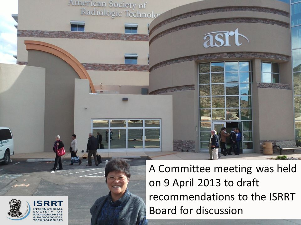 A Committee meeting was held on 9 April 2013 to draft recommendations to the ISRRT Board for discussion