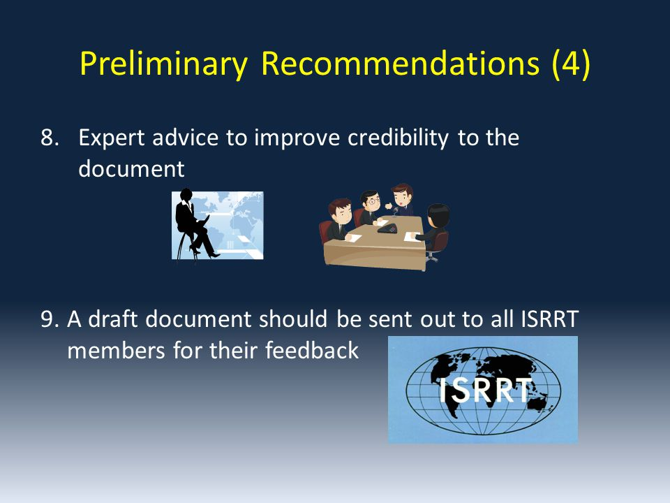 8. Expert advice to improve credibility to the document 9.A draft document should be sent out to all ISRRT members for their feedback Preliminary Reco
